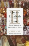 Queen Elizabeth II and Her Church: Royal Service at Westminster Abbey - John Hall