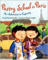 Pastry School in Paris: An Adventure in Capacity - Cindy Neuschwander, Bryan Langdo