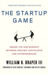 The Startup Game: Inside the Partnership between Venture Capitalists and Entrepreneurs - Draper III, William H., Eric Schmidt