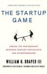 The Startup Game: Inside the Partnership between Venture Capitalists and Entrepreneurs - Draper III, William H., Eric Schmidt