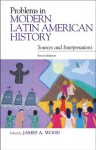 Problems in Modern Latin American History: Sources and Interpretations (Latin American Silhouettes) - James A. Wood