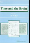 Time and the Brain (Conceptual Advances in Brain Research) - R. Miller