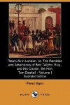 Real Life in London, Or, the Rambles and Adventures of Bob Tallyho, Esq., and His Cousin, the Hon. Tom Dashall. Volume I - Pierce Egan