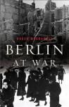 Berlin at War - Roger Moorhouse