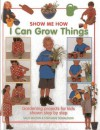I Can Grow Things: Gardening Projects for Kids Shown Step by Step - Sally Walton, Stephanie Donaldson