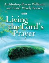 Living the Lord's Prayer - Wendy Beckett, Rowan Williams