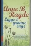 Ligge i grønne enge - Anne B. Ragde
