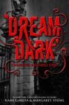 Dream Dark: A Beautiful Creatures Story - Kami Garcia, Margaret Stohl