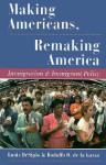 Making Americans, Remaking America: Immigration And Immigrant Policy - Louis Desipio, Rodolfo O. De La Garza