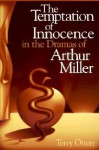The Temptation of Innocence in the Dramas of Arthur Miller - Terry Otten
