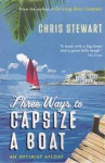 Three Ways To Capsize A Boat: An Optimist Afloat - Chris Stewart
