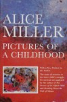 Pictures of a Childhood: Sixty-Six Watercolors and an Essay - Alice Miller