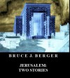 Jerusalem: Two Stories - Bruce J. Berger