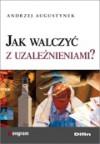Jak walczyć z uzależnieniami? - Andrzej Augustynek