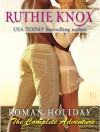 Roman Holiday: The Complete Adventure (Roman Holiday, #1-10) - Ruthie Knox