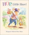 Hop, Little Hare! - Margaret Wild, Peter Shaw