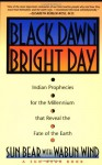 Black Dawn, Bright Day: Indian Prophecies for the Millennium that Reveal the Fate of the Earth - Sun Bear, Marlise Wabun Wind