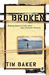 Broken: Making Sense of Life After Your Parents' Divorce - Tim Baker