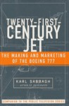 Twenty-First-Century Jet: The Making and Marketing of the Boeing 777 - Karl Sabbagh