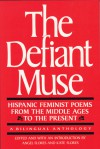The Defiant Muse: Hispanic Feminist Poems from the Middle Ages to the Present: A Bilingual Anthology - Angel Flores, Kate Flores