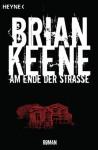 Am Ende der Straße: Roman (German Edition) - Brian Keene, Charlotte Lungstrass-Kapfer