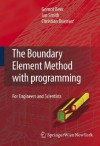 The Boundary Element Method with Programming: For Engineers and Scientists - Gernot Beer, Ian Smith