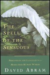 The Spell of the Sensuous: Perception and Language in a More-Than-Human World - David Abram