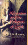Akhenaten and the Religion of Light: Die Religion des Lichtes - Erik Hornung