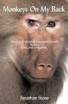 Monkeys on My Back: Three Unpublished(unpublishable?)Novels (Oh, and a Novella) - Jonathan Stone