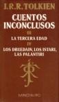 Cuentos Inconclusos de Númenor y la Tierra Media. III. La tercera edad. IV. Los Drúedain, los Istari, las Palantíri - J.R.R. Tolkien, J.R.R. Tolkien, Rubén Masera