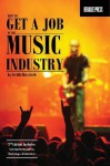 How to Get a Job in the Music Industry, Second Edition - Keith Hatschek
