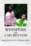 Whispers of a Secret God - Robert Dunn, Jerry Wheeler