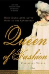 Queen of Fashion: What Marie Antoinette Wore to the Revolution - Caroline Weber