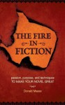 The Fire in Fiction: Passion, Purpose and Techniques to Make Your Novel Great - Donald Maass