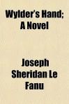Wylder's Hand; A Novel - Joseph Sheridan Le Fanu