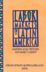 Labor Markets in Latin America: Combining Social Protection with Market Flexibility - Sebastian Edwards, Nora Lustig