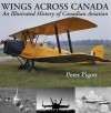 Wings Across Canada: An Illustrated History of Canadian Aviation - Peter Pigott