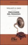 Prigionieri del paradiso - William H. Gass, Bruno Oddera