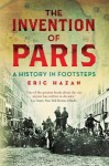 The Invention of Paris: A History in Footsteps - Eric Hazan, David Fernbach
