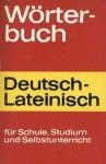 Wörterbuch Deutsch-Lateinisch für Schule, Studium und Selbstunterricht - Anonymous