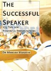 The Successful Speaker: 273 Tips for Powerful Presentations - Mandar Marathe