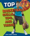 Top 25 Basketball Skills, Tips, and Tricks (Top 25 Sports Skills, Tips, and Tricks) - John Albert Torres