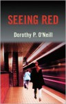 Seeing Red - Dorothy P. O'Neill