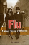Flu: A Social History of Influenza - Tom Quinn