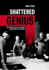 Shattered Genius: The Decline and Fall of the German General Staff in World War II - David Stone