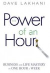The Power of an Hour: Business and Life Mastery in One Hour a Week - Dave Lakhani
