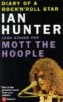 Diary of a Rock 'n' Roll Star: Ian Hunter of Mott the Hoople - Ian Hunter