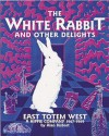 The White Rabbit and Other Delights: East Totem West : A Hippie Company, 1967-1969 - Alan Bisbort