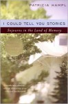 I Could Tell You Stories: Sojourns in the Land of Memory - Patricia Hampl
