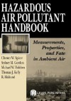 Hazardous Air Pollutant Handbook: Measurements, Properties, and Fate in Ambient Air - Chester W. Spicer, Thomas J. Kelly, Sydney M. Gordon